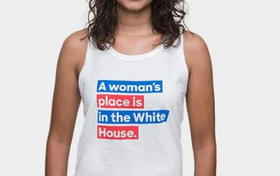 A woman's place is in the White House.
